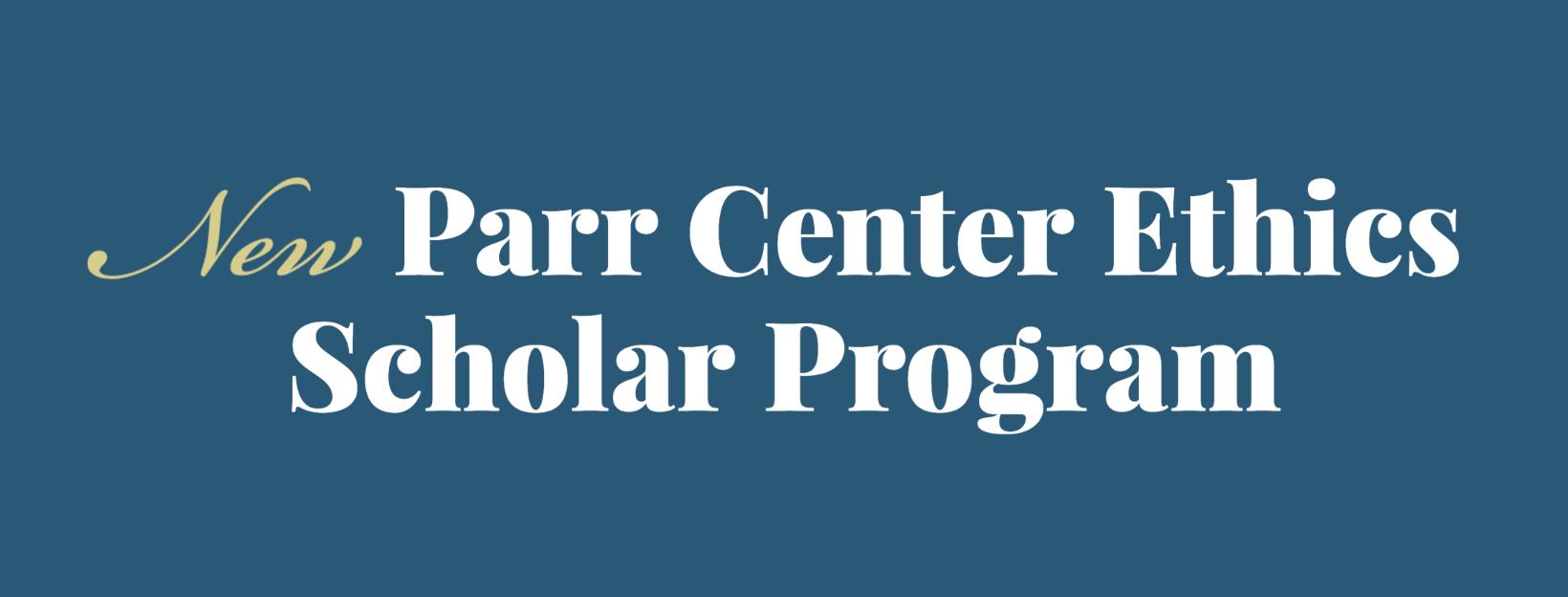 New Parr Center Ethics Scholar Program